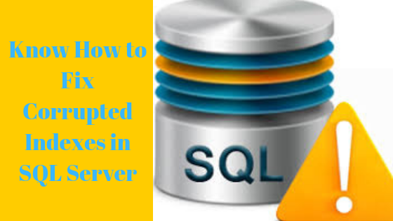 fix corrupted index in SQL server